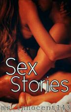 Sex Stories (One-Shots) by ms_innocent143