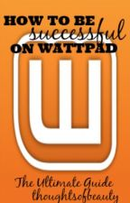 How to be Successful on Wattpad by thoughtsofbeauty