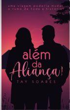 Além Da Aliança ( Em Revisão ) by thaysoares12