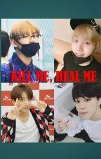 [END] KILL ME, HEAL ME - TaeGi MinYoon VKook FF by kim-tae-v