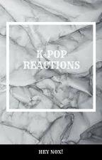 K-POP Reactions!!!! by HeyNox