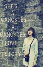 She's A Gangster  ♥ A Gangster Love Story ( UNDER-CONSTRUCTION ) by Haru1026