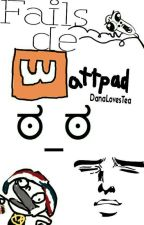 Fails De Wattpad  by DanaLovesTea