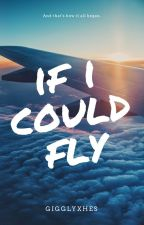 [on hold] If I Could Fly | h.s. + f.w. by gigglyxhes
