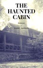 The Haunted Cabin ~ Bratayley Fanfiction by bratayay