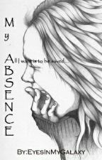 My Absence  by EyesInMyGalaxy
