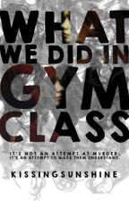 What We Did in Gym Class by KissingSunshine