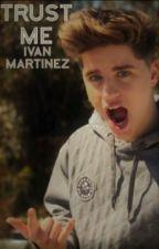 Trust Me ( Ivan Martinez y Tu)  by TumblrGirlHoe