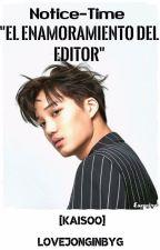 """Notice-Time """"El enamoramiento del editor"""" [KaiSoo] by LoveJongInbyG"""