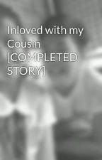 Inloved with my Cousin [COMPLETED STORY] by dhana_jane23