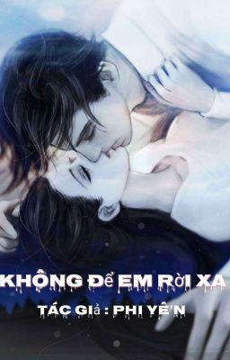 Đọc truyện Không Để Em Rời Xa (3s, 18+) - Phi Yến