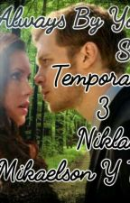 Always By Your Side (Temporada 3) (Niklaus Mikaelson Y Tu) by stephaniuxa