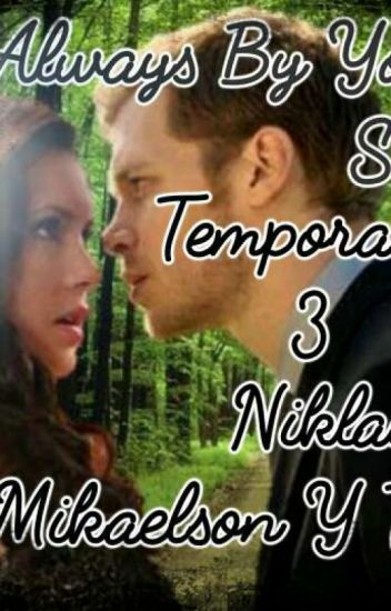 Always By Your Side (Temporada 3) (Niklaus Mikaelson Y Tu)