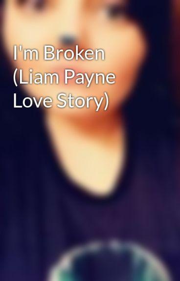 I'm Broken (Liam Payne Love Story) by KatelynSmith4