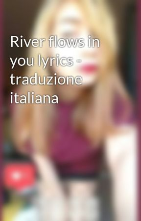 River flows in you lyrics - traduzione italiana - River