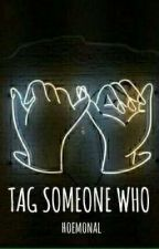 Tag Someone Who by hoemonal