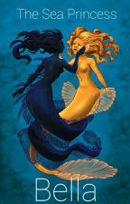 The Sea Princess ✔ by BellaValentine777