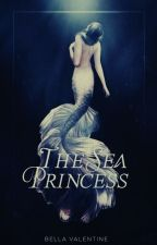 The Sea Princess ✔ by BellaValentine777