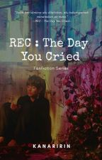 REC : The Day You Cried [END] by KanaRiRin