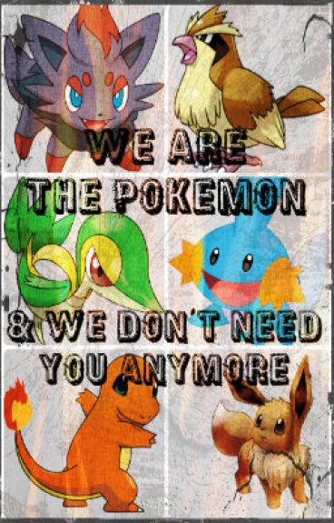 We Are The Pokemon, & We Don't Need You Anymore