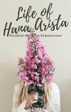 Life of Hana Arista : Pelarian Membawa Kebahagiaan . by kuhaylan