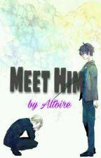 Meet Him by Altoire