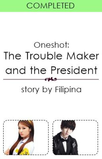 (Oneshot) The Trouble Maker and the President (Revised)