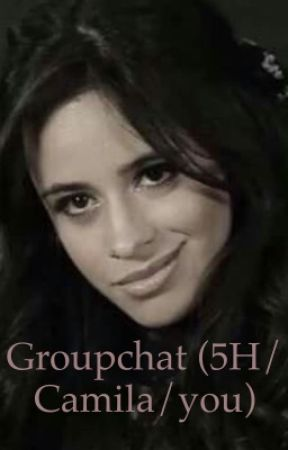 Groupchat (Fifth Harmony/Camila Cabello and You ft friends) by boi-its-me-boi
