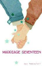 Marriage Seventeen [PROSES PENERBITAN] by tsytsgwan