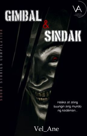 GIMBAL AT SINDAK (Horror Story Collection)) #WATTY2019 by Vel_Ane