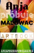 Anja próbuje malować ~ ARTBOOK by AniaPiszeOpowiadania