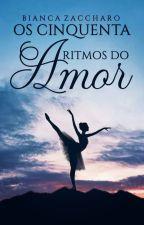 Os Cinquenta Ritmos do Amor by BiancaZaccharo2