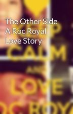 The Other Side A Roc Royal Love Story by rocprodprinceray_143