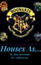 Hogwarts Houses As... by SoftRoseGlow