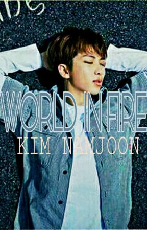 WORLD IN FIRE||K.N...One Shot BTS by MarieRmluv