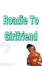 Roadie To Girlfriend  by hhaannxx