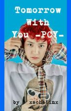 Tomorrow With You -PCY- (COMPLETED) by gegeisland