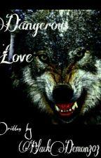 Dangerous Love by BlackDemon303