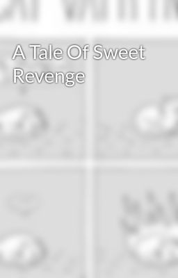 A Tale Of Sweet Revenge