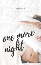 One More Night | ✔ by liza-writes