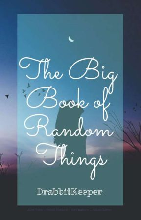The Big Book of Random Things by DrabbitKeeper