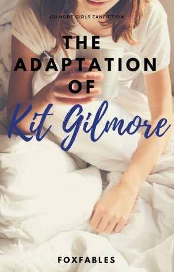 THE ADAPTATION OF KIT GILMORE. |1| GILMORE GIRLS