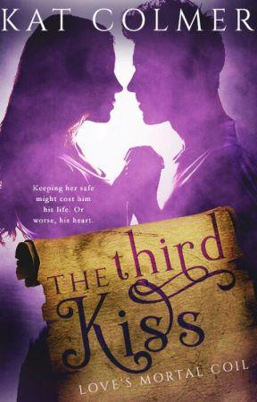 The Third Kiss (Love's Mortal Coil #1) by KatinOz