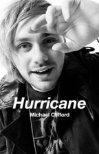 Hurricane || Michael Clifford by __slytherin__