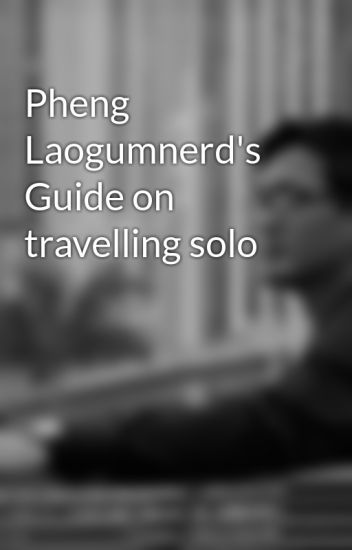 Pheng Laogumnerd's Guide on travelling solo