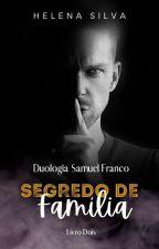 Segredo de Família (Duologia Samuel Franco) by H_Silva