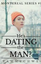 He's Dating The Man? [Montereal Series #1] by TammyChwe