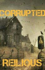 Corrupted: Reilious' Story by Reilious