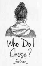 Who Do I Chose?(discontinued?) by _for3ver_