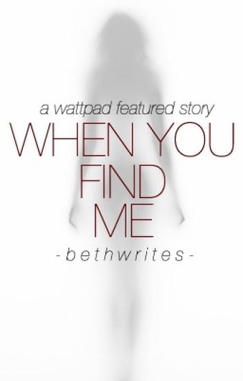 when-you-find-me_When You Find Me - b ♕ - Wattpad